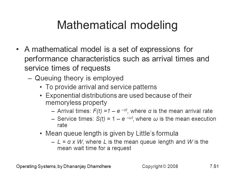 Operating Systems, by Dhananjay Dhamdhere Copyright © 20087.51 Mathematical modeling A mathematical model is a set of expressions for performance char