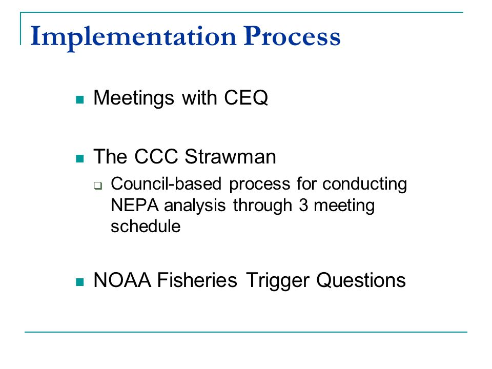 Implementation Process Meetings with CEQ The CCC Strawman  Council-based process for conducting NEPA analysis through 3 meeting schedule NOAA Fisheries Trigger Questions