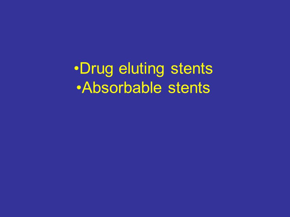 Drug eluting stents Absorbable stents