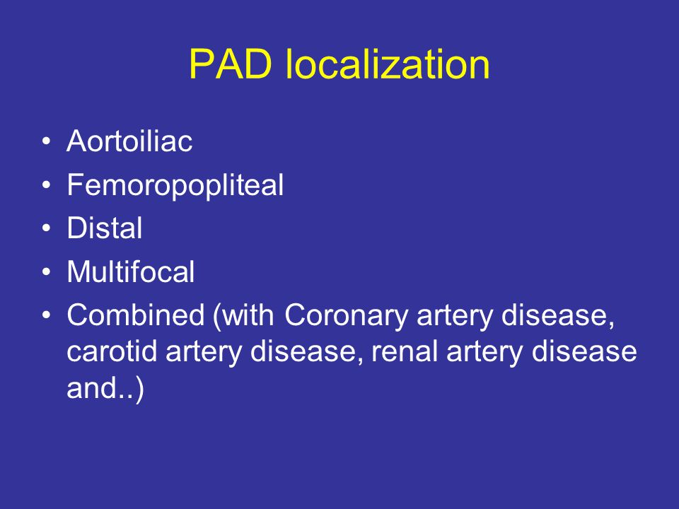 PAD localization Aortoiliac Femoropopliteal Distal Multifocal Combined (with Coronary artery disease, carotid artery disease, renal artery disease and..)