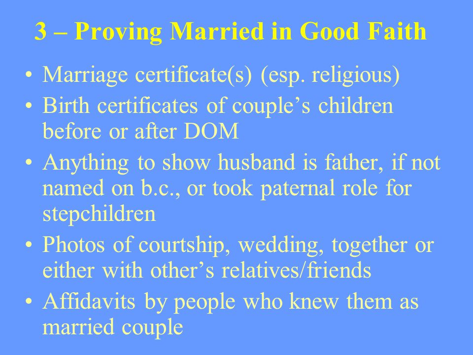 3 – Proving Married in Good Faith Marriage certificate(s) (esp. religious) Birth certificates of couple's children before or after DOM Anything to sho