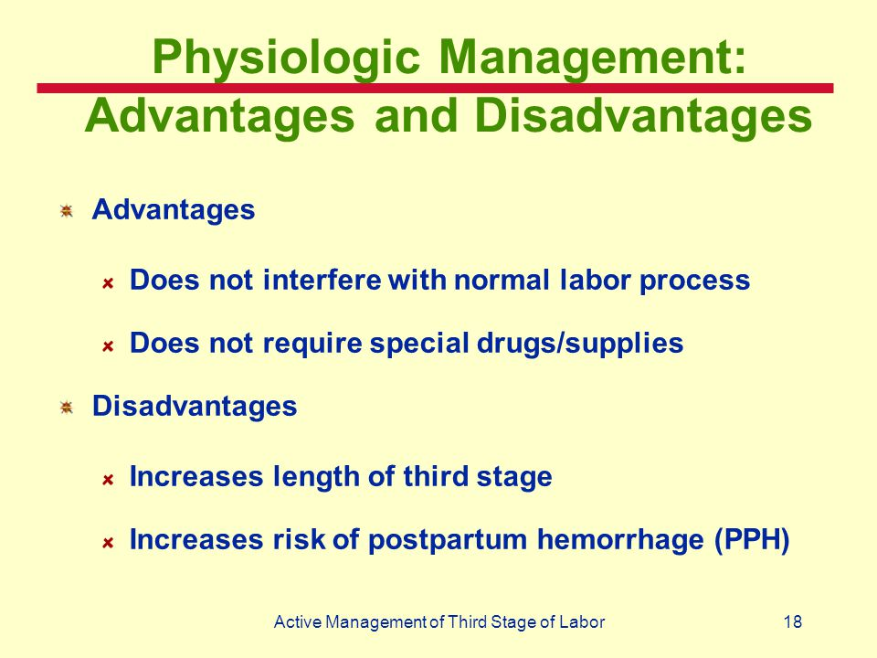 18Active Management of Third Stage of Labor Physiologic Management: Advantages and Disadvantages Advantages Does not interfere with normal labor proce