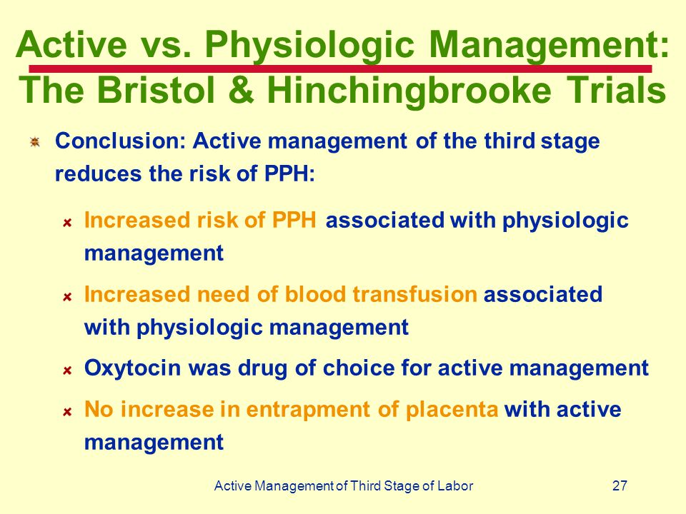 27Active Management of Third Stage of Labor Active vs. Physiologic Management: The Bristol & Hinchingbrooke Trials Conclusion: Active management of th