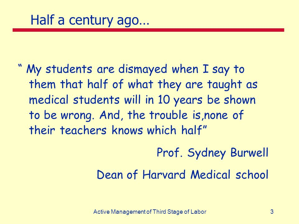 "3Active Management of Third Stage of Labor "" My students are dismayed when I say to them that half of what they are taught as medical students will in"
