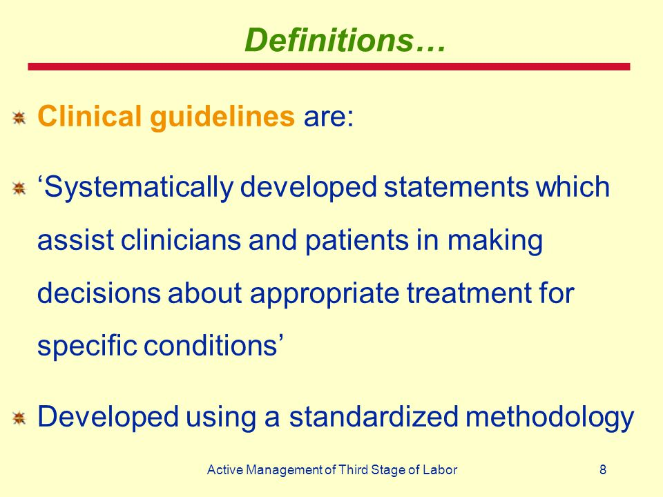 8Active Management of Third Stage of Labor Definitions… Clinical guidelines are: 'Systematically developed statements which assist clinicians and pati