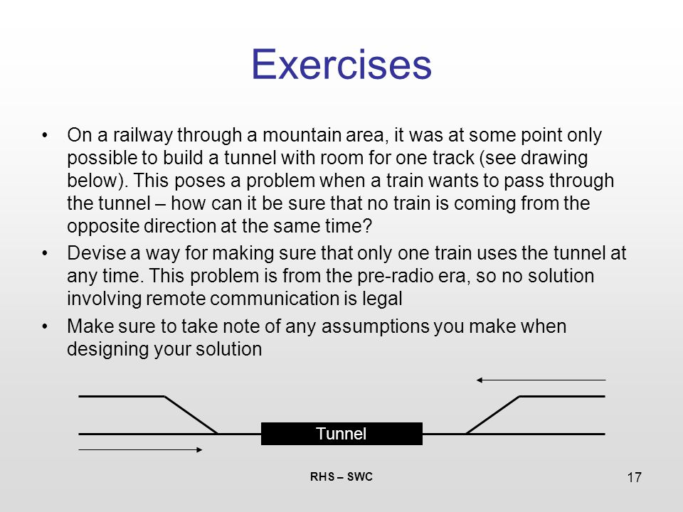 RHS – SWC 17 Exercises On a railway through a mountain area, it was at some point only possible to build a tunnel with room for one track (see drawing