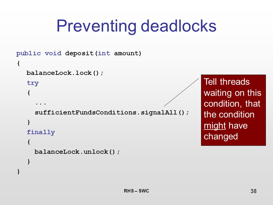 RHS – SWC 38 Preventing deadlocks public void deposit(int amount) { balanceLock.lock(); try {...