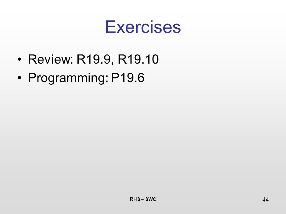 RHS – SWC 44 Exercises Review: R19.9, R19.10 Programming: P19.6