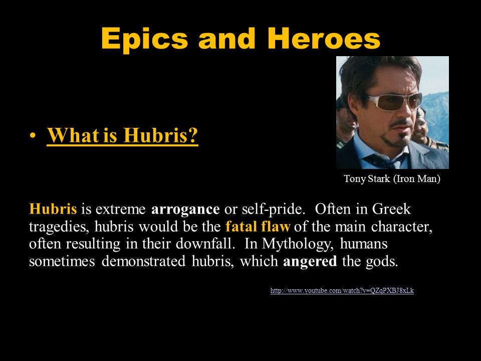 Epics and Heroes What is Hubris? Hubris is extreme arrogance or self-pride. Often in Greek tragedies, hubris would be the fatal flaw of the main chara