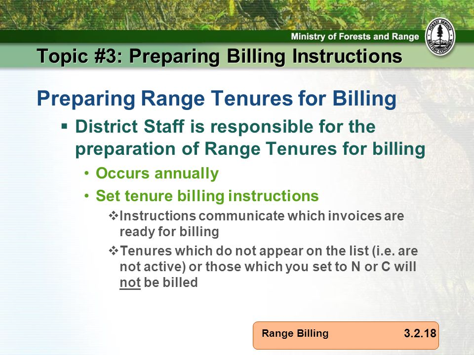 Range Billing Topic #3: Preparing Billing Instructions 3.2.18 Preparing Range Tenures for Billing  District Staff is responsible for the preparation of Range Tenures for billing Occurs annually Set tenure billing instructions  Instructions communicate which invoices are ready for billing  Tenures which do not appear on the list (i.e.