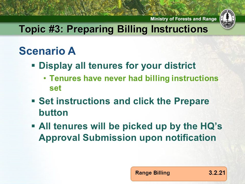 Range Billing Topic #3: Preparing Billing Instructions 3.2.21 Scenario A  Display all tenures for your district Tenures have never had billing instructions set  Set instructions and click the Prepare button  All tenures will be picked up by the HQ's Approval Submission upon notification