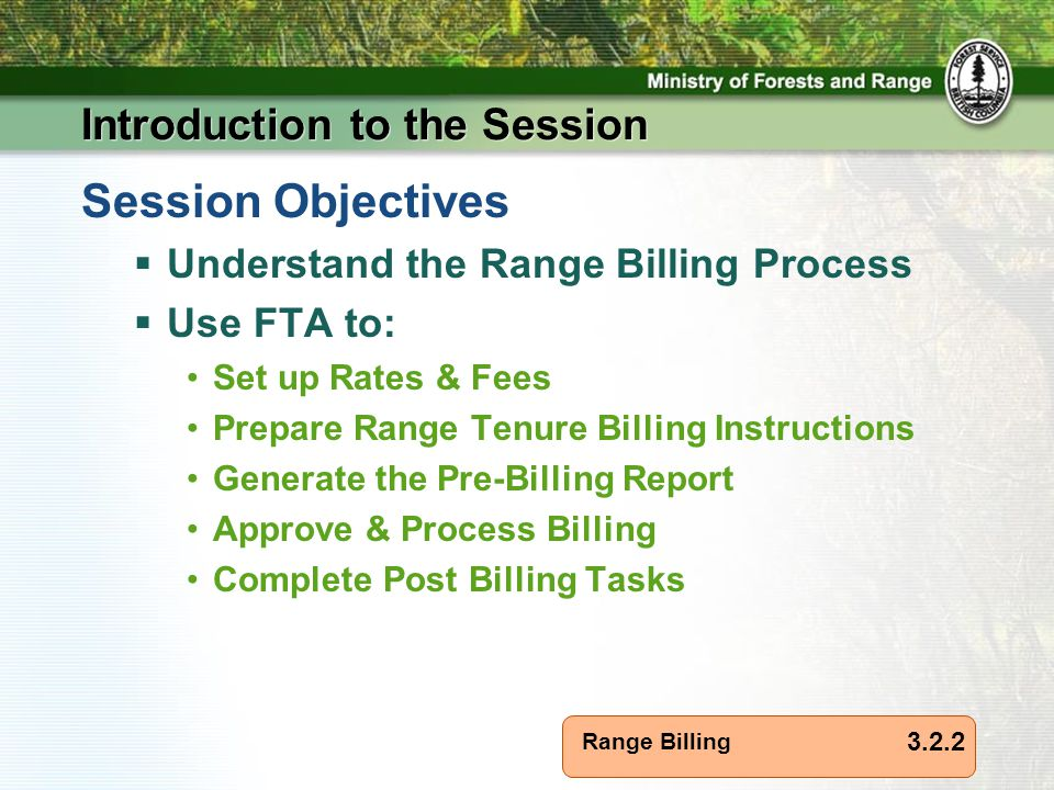 Range Billing Introduction to the Session Session Objectives  Understand the Range Billing Process  Use FTA to: Set up Rates & Fees Prepare Range Tenure Billing Instructions Generate the Pre-Billing Report Approve & Process Billing Complete Post Billing Tasks 3.2.2