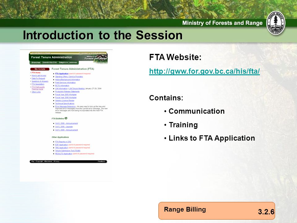 Range Billing Introduction to the Session 3.2.6 FTA Website: http://gww.for.gov.bc.ca/his/fta/ Contains: Communication Training Links to FTA Application