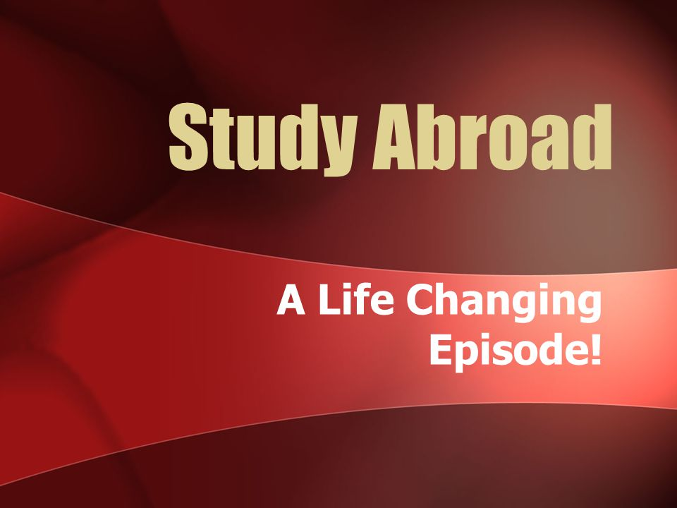 Study Abroad A Life Changing Episode!