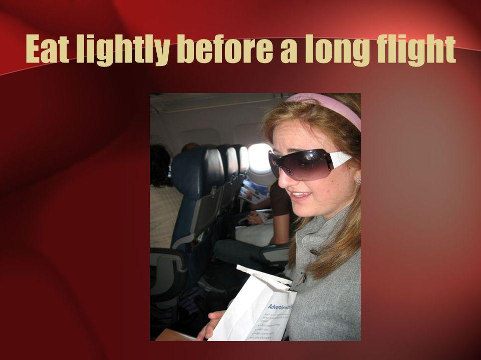 Eat lightly before a long flight