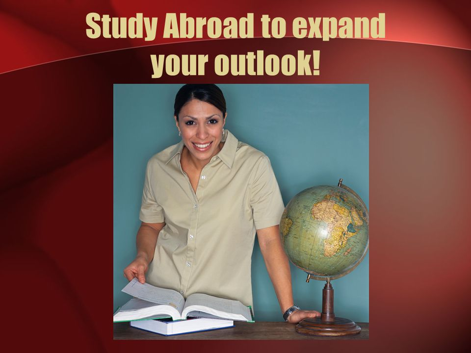 Study Abroad to expand your outlook!
