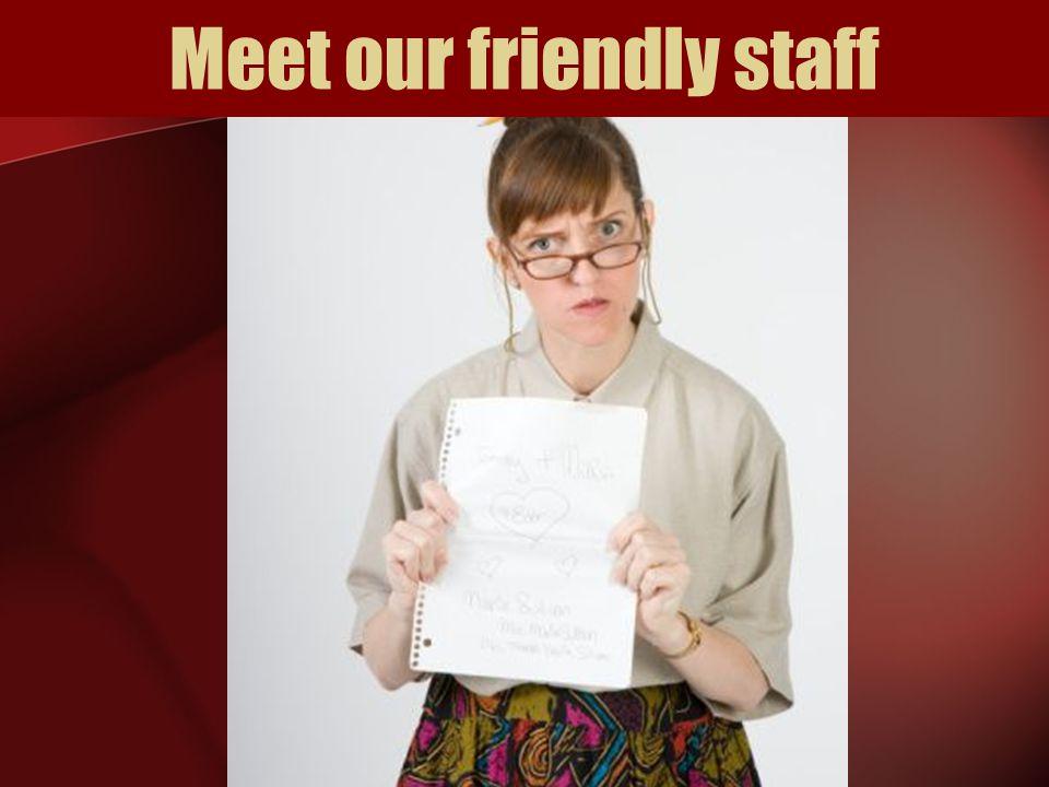 Meet our friendly staff