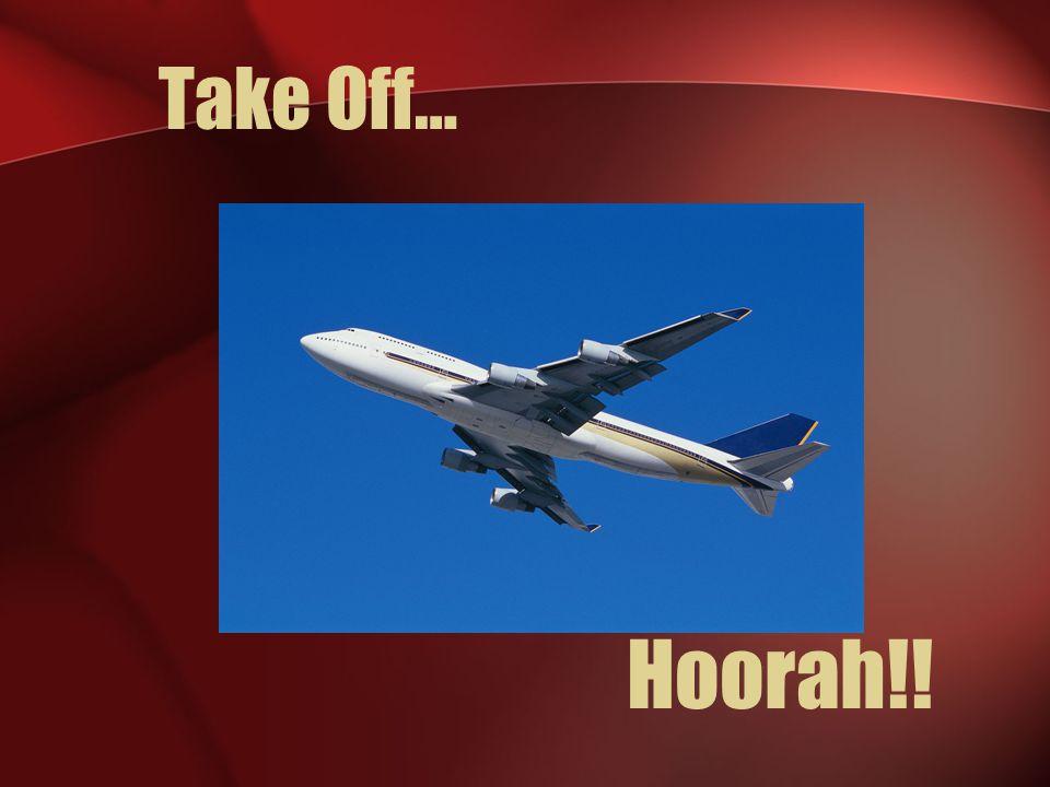 Take Off… Hoorah!!