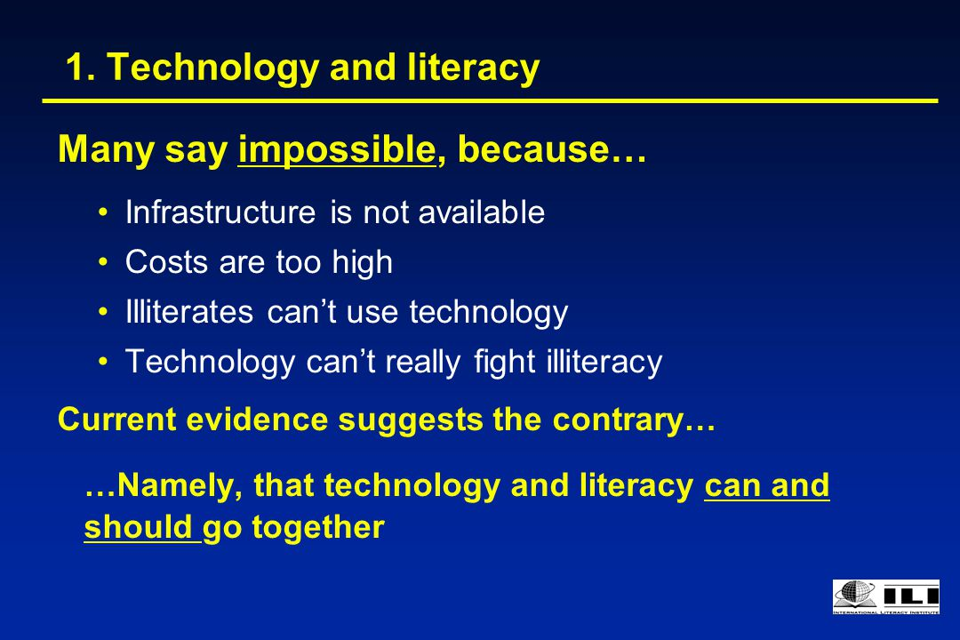 1. Technology and literacy Many say impossible, because… Infrastructure is not available Costs are too high Illiterates can't use technology Technolog