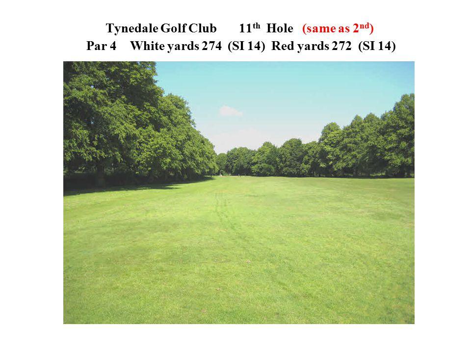 Tynedale Golf Club 11 th Hole (same as 2 nd ) Par 4 White yards 274 (SI 14)Red yards 272 (SI 14)