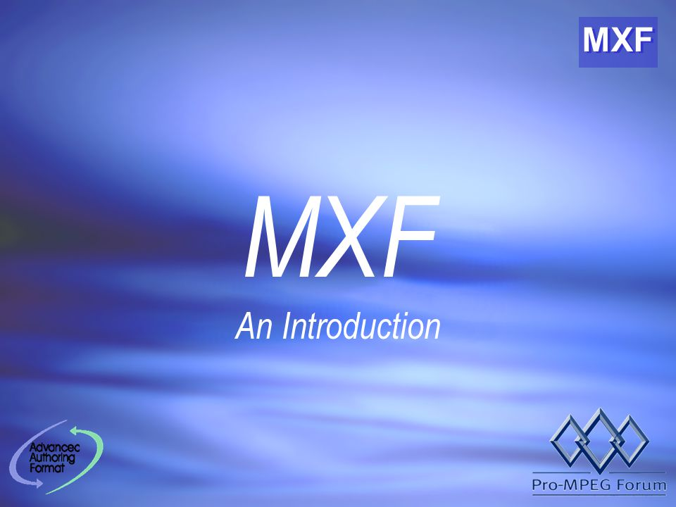 MXF How is it structured ? It uses the Unified Modelling Language (UML)