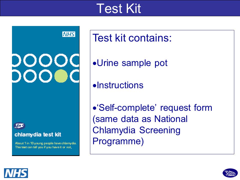 7 Test Kit Test kit contains:  Urine sample pot  Instructions  'Self-complete' request form (same data as National Chlamydia Screening Programme)