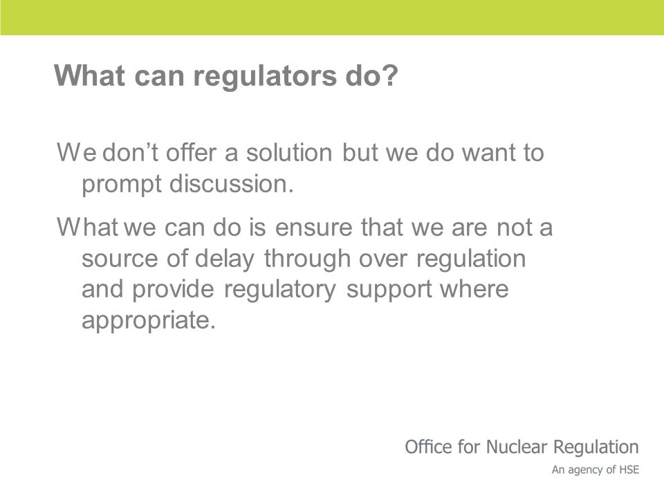 What can regulators do? We don't offer a solution but we do want to prompt discussion. What we can do is ensure that we are not a source of delay thro