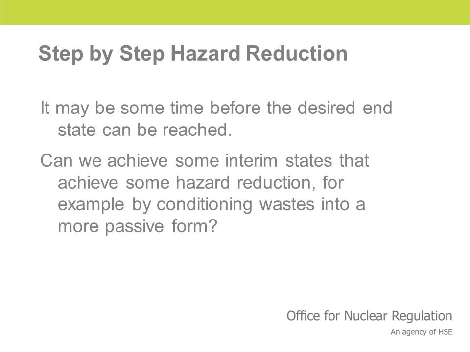 Step by Step Hazard Reduction It may be some time before the desired end state can be reached. Can we achieve some interim states that achieve some ha