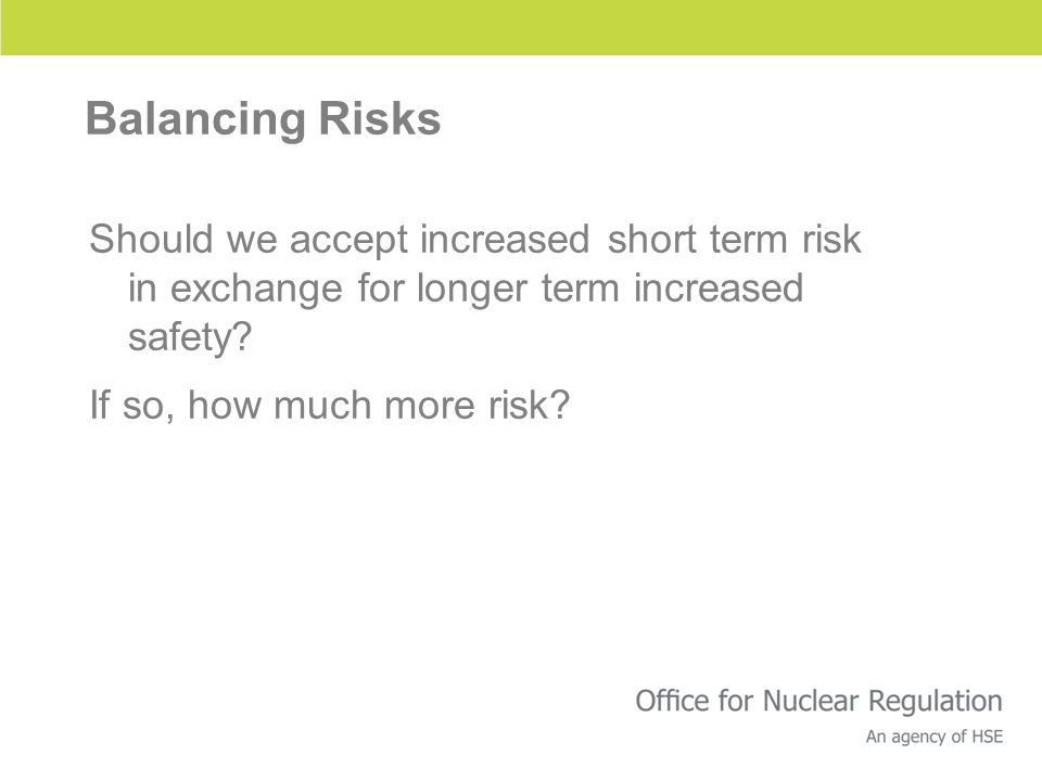 Balancing Risks Should we accept increased short term risk in exchange for longer term increased safety? If so, how much more risk?