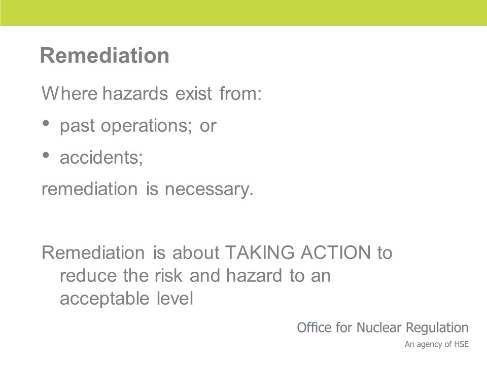 Remediation Where hazards exist from: past operations; or accidents; remediation is necessary.