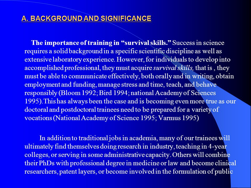 """A. BACKGROUND AND SIGNIFICANCE The importance of training in """"survival skills."""" Success in science requires a solid background in a specific scientifi"""