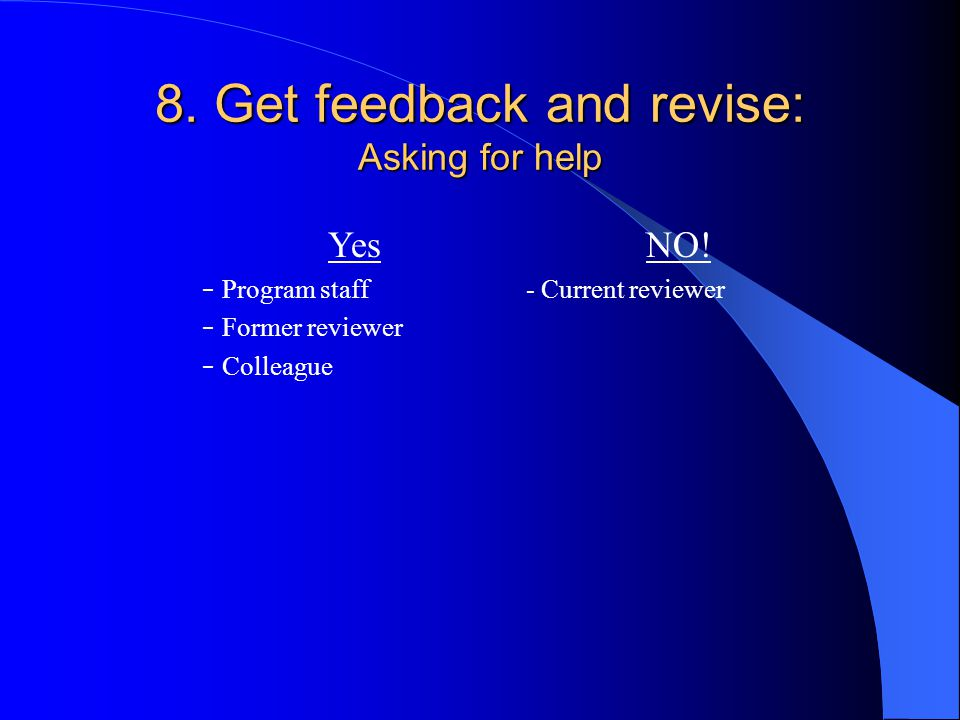 8. Get feedback and revise: Asking for help Yes − Program staff − Former reviewer − Colleague NO.