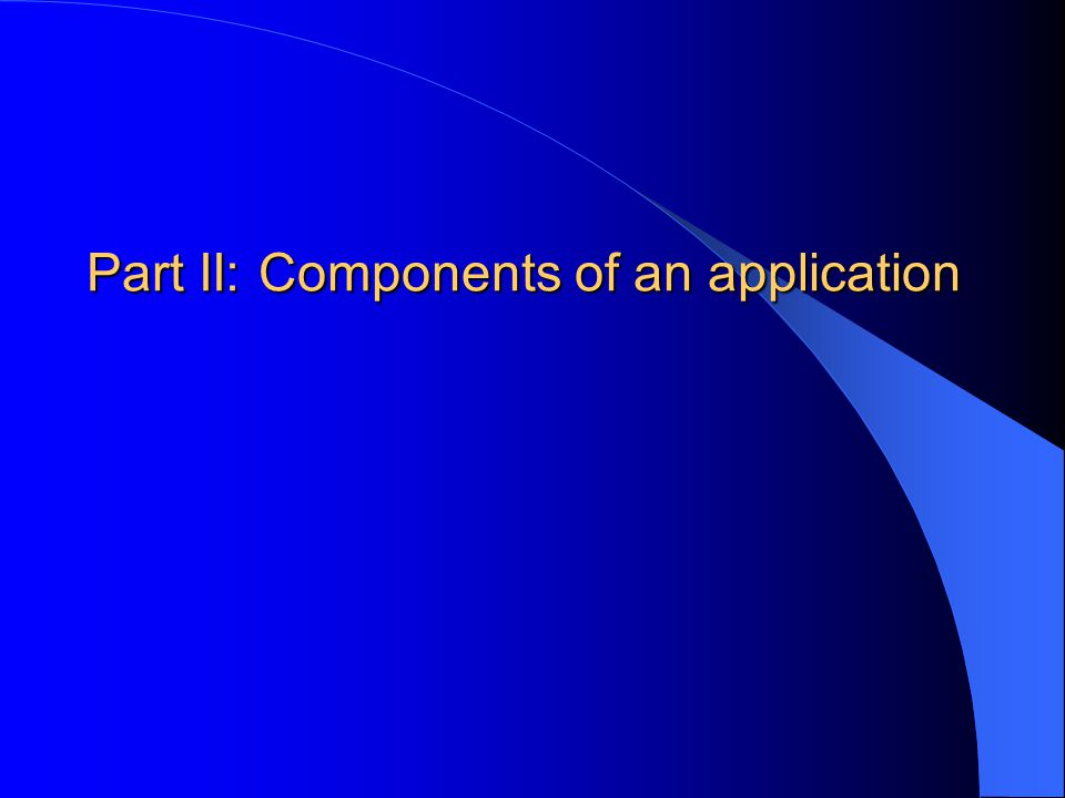 Part II: Components of an application