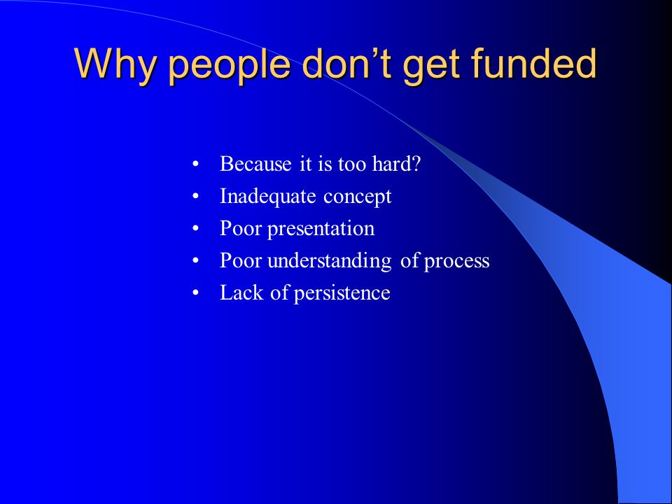 Why people don't get funded Because it is too hard.