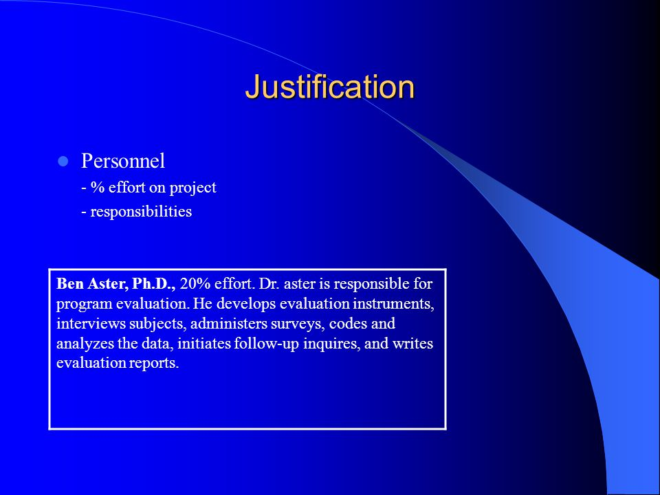 Justification Personnel - % effort on project - responsibilities Ben Aster, Ph.D., 20% effort. Dr. aster is responsible for program evaluation. He dev