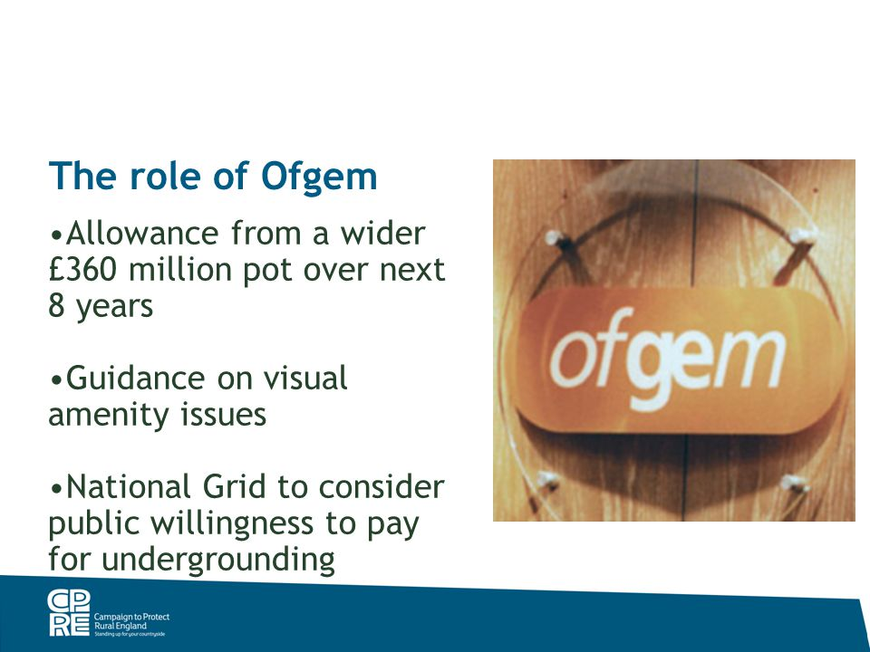 The role of Ofgem Allowance from a wider £360 million pot over next 8 years Guidance on visual amenity issues National Grid to consider public willingness to pay for undergrounding