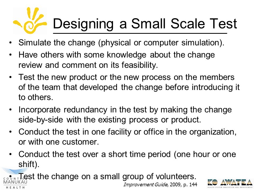 Designing a Small Scale Test Simulate the change (physical or computer simulation).