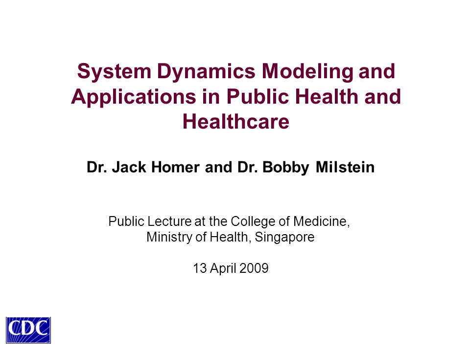 System Dynamics Modeling and Applications in Public Health and Healthcare Dr.