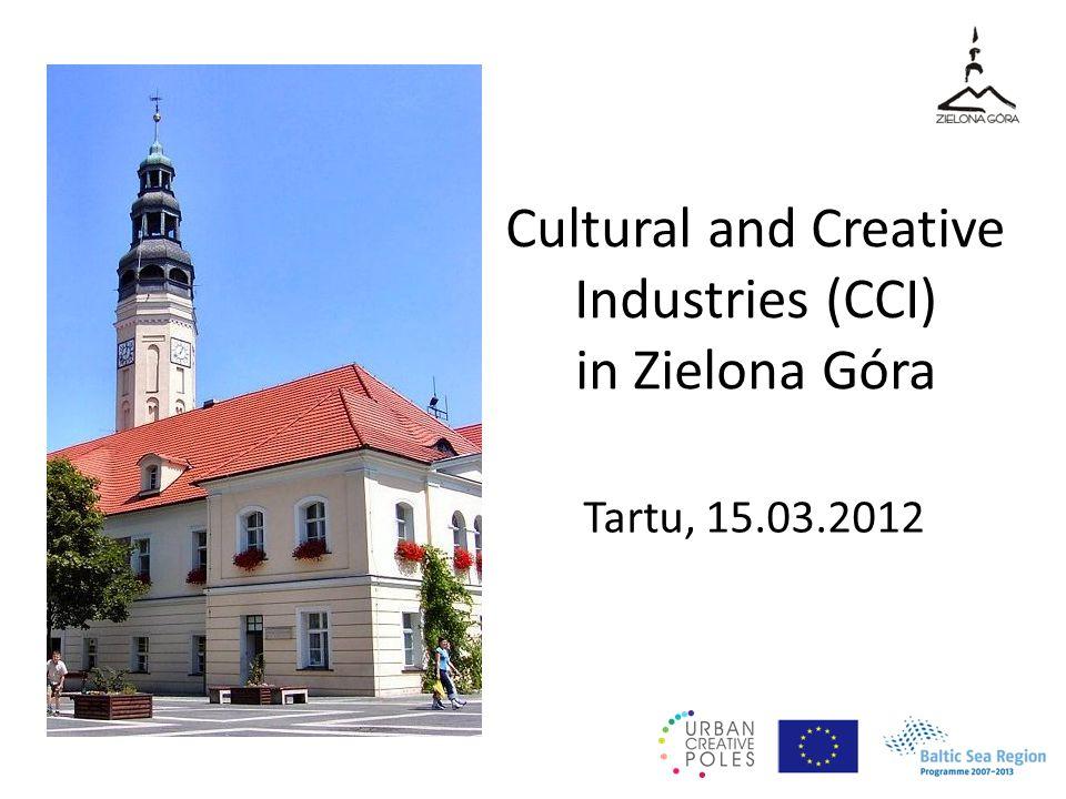 Cultural and Creative Industries (CCI) in Zielona Góra Tartu, 15.03.2012