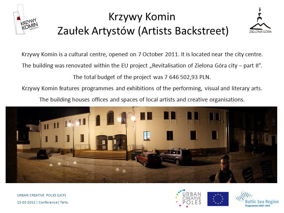 Krzywy Komin Zaułek Artystów (Artists Backstreet) URBAN CREATIVE POLES (UCP) 15·03·2012 | Conference| Tartu Krzywy Komin is a cultural centre, opened on 7 October 2011.