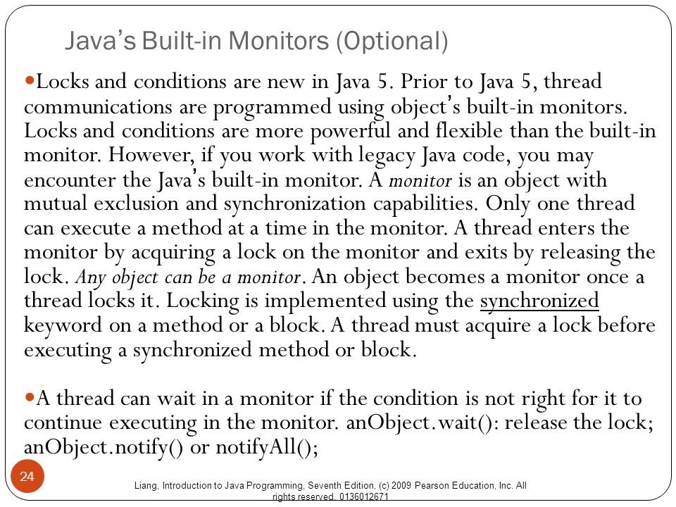 Liang, Introduction to Java Programming, Seventh Edition, (c) 2009 Pearson Education, Inc. All rights reserved. 0136012671 Java's Built-in Monitors (O