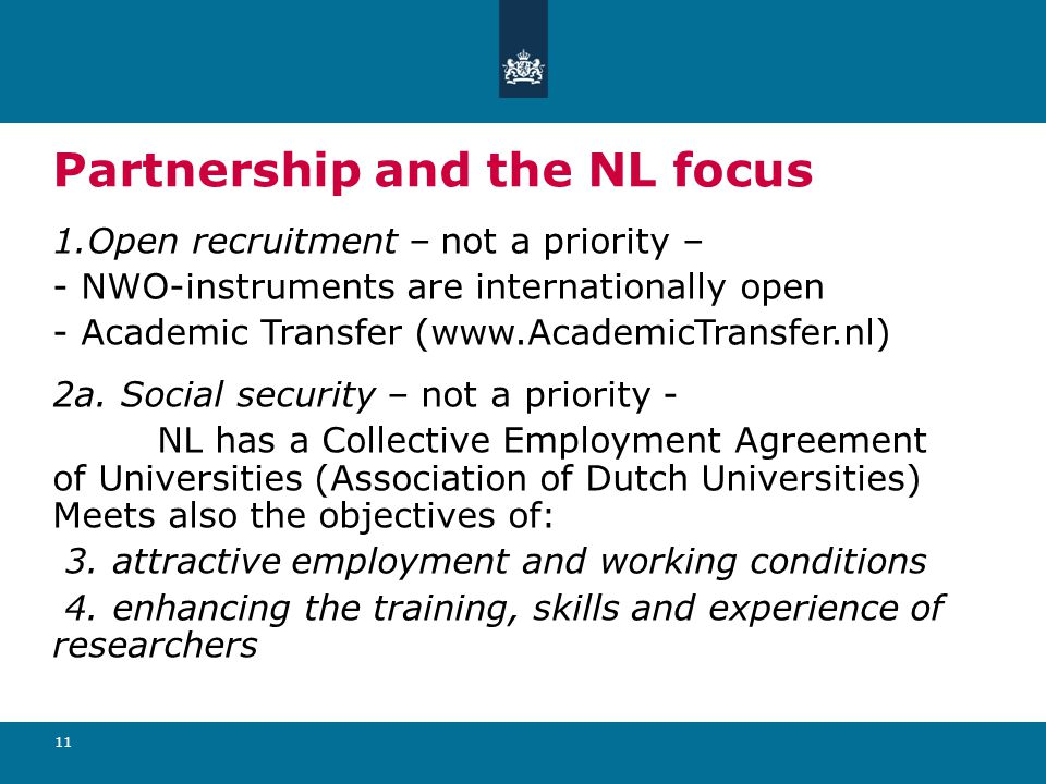 11 Partnership and the NL focus 1.Open recruitment – not a priority – - NWO-instruments are internationally open - Academic Transfer (www.AcademicTransfer.nl) 2a.