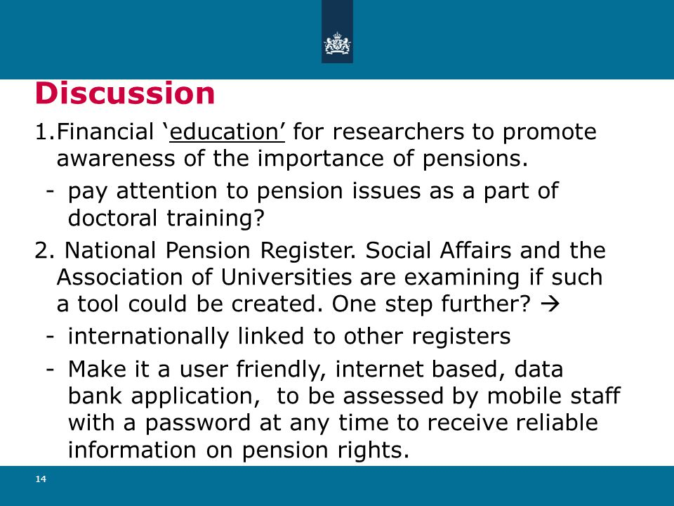14 Discussion 1.Financial 'education' for researchers to promote awareness of the importance of pensions.