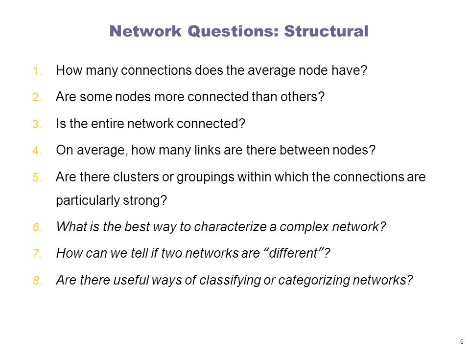 Network Questions: Structural 1. How many connections does the average node have.