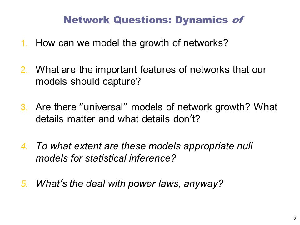 Network Questions: Dynamics of 1. How can we model the growth of networks.