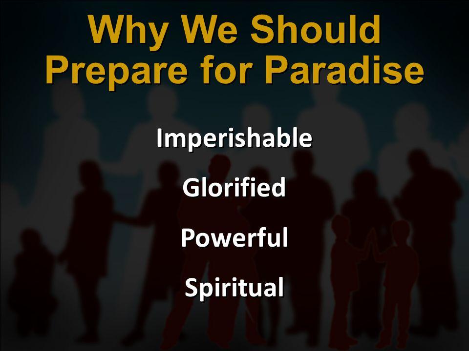 Imperishable Glorified Powerful Spiritual Imperishable Glorified Powerful Spiritual Why We Should Prepare for Paradise