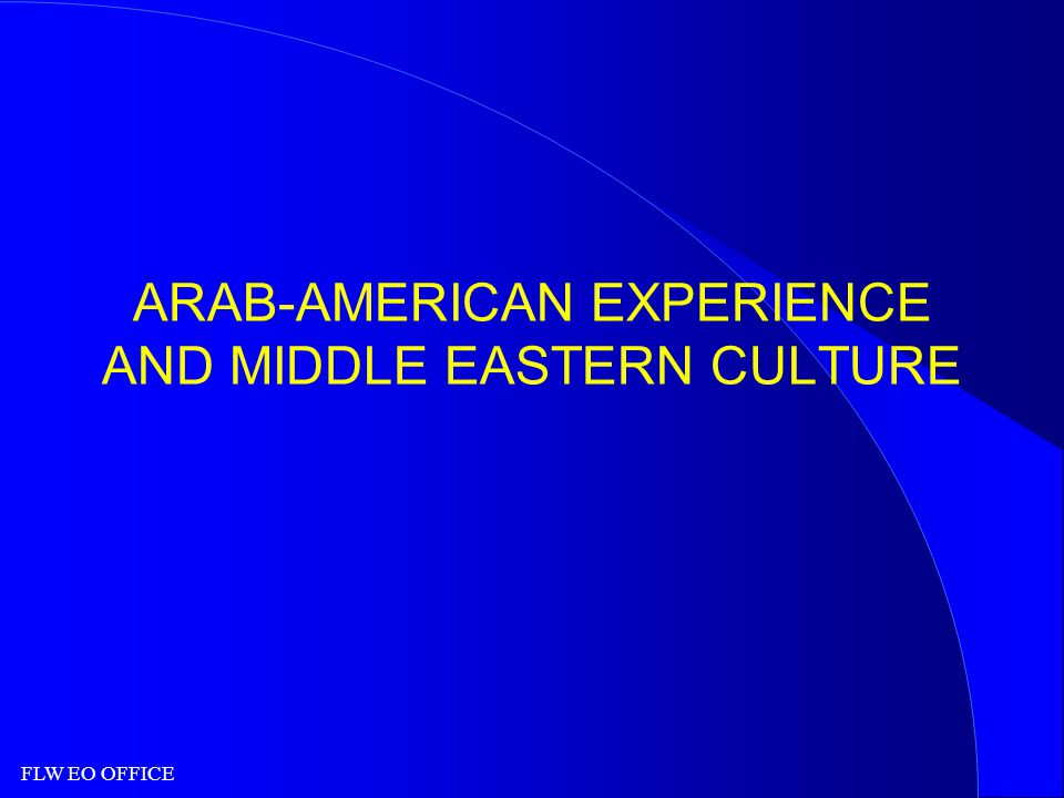 FLW EO OFFICE ARAB-AMERICAN EXPERIENCE AND MIDDLE EASTERN CULTURE