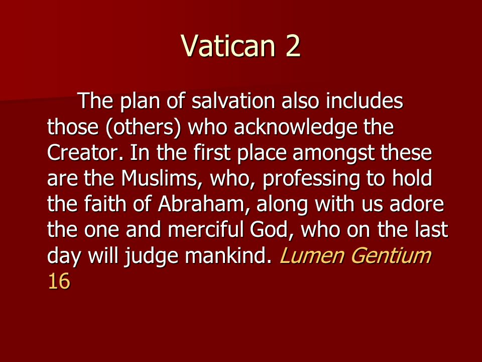 Vatican 2 The plan of salvation also includes those (others) who acknowledge the Creator.