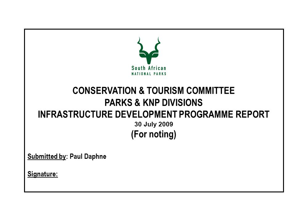CONSERVATION & TOURISM COMMITTEE PARKS & KNP DIVISIONS INFRASTRUCTURE DEVELOPMENT PROGRAMME REPORT 30 July 2009 (For noting) Submitted by: Paul Daphne