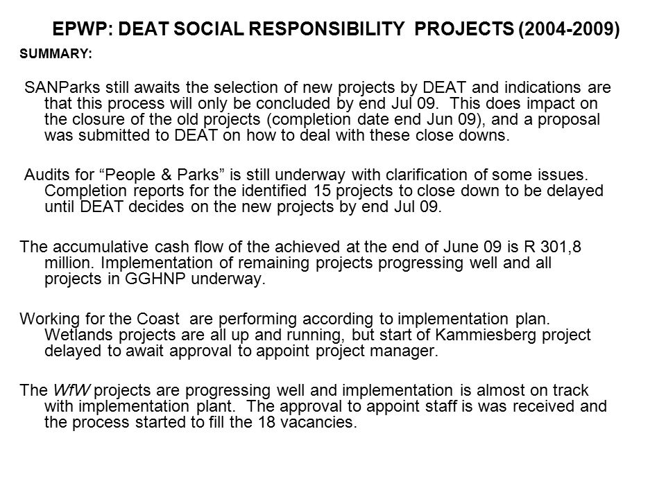 EPWP: DEAT SOCIAL RESPONSIBILITY PROJECTS (2004-2009) SUMMARY: SANParks still awaits the selection of new projects by DEAT and indications are that th